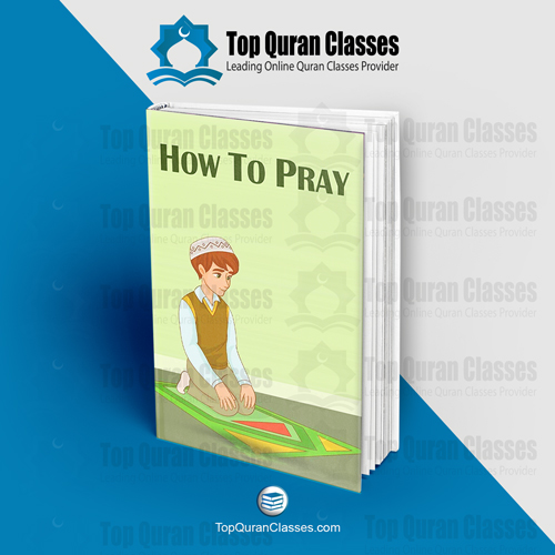 How To Pray - TopQuranClasses.com