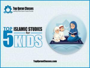 Top 5 Islamic Studies for Kids - Top Quran Classes